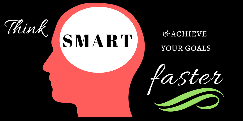 Think SMART and achieve your goals faster
