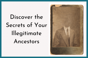 Discover The Secrets of your illegitimate ancestors