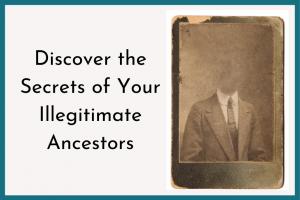 Discover The Secrets of your illegitimate ancestors